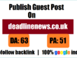 Publish Guest post on deadlinenews.co.uk  dofollow backlink