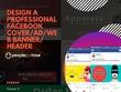 Design a professional Facebook cover/Ad/web Banner/ Header