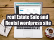 Design a professional real Estate Sale and Rental wordpress site