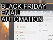 Create a BLACK FRIDAY email automation