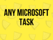 Complete any Microsoft based task