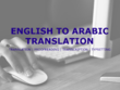 Translate English to Arabic - 250 words (more words inside post)