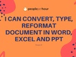 I can convert, type, reformat document in word, excel and PPT