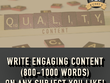 Write engaging content (800 - 1000 words) for you on any subject