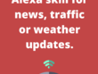 Build Alexa skill for news, traffic or weather updates.