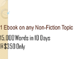 Write 1 ebook of 15,000 words in  10 days