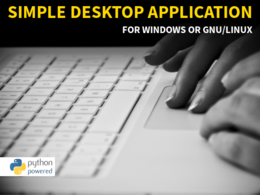Develop a simple desktop application (Windows or GNU/Linux)