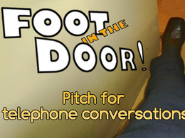 Write you a Foot in the Door pitch for telephone conversations