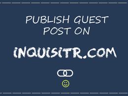 Guest Post on Inquisitr.com PR6 DA 74
