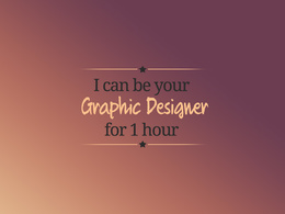 Be your Graphic Designer for an hour.