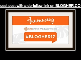 Write and publish a guest post on blogher,blogher.com DA 85, PA 70