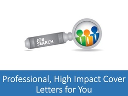 Write a Professional, High Impact Cover Letter for you