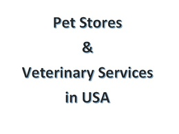 Provide a list of 70000 Pet Stores , Veterinary Services in USA