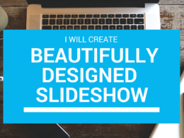 Create a Beautifully Designed Slideshow Presentation for You