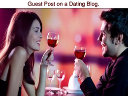 Use your Guest Post on Very Popular Dating Blog