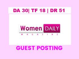 Publish a guest post on Woman Daily Magazine -  DA30, TF18, DR51