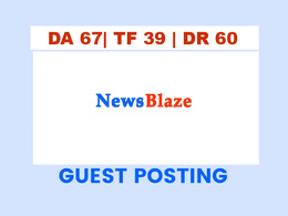 Publish a guest post on News Blaze -  DA67, TF39, DR60