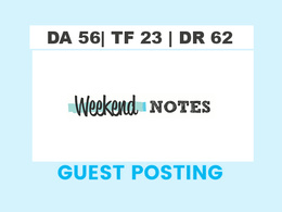 Publish a guest post on WeekendNotes -  DA56, TF23, DR62