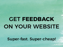 Get Feedback On Your Website, Super-Fast and Super-Cheap!