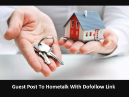 Guest Post To Hometalk With Dofollow Link