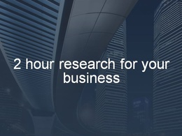 Conduct high quality research for two hours for your business