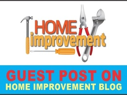 Write And Publish Guest Post On Home Improvement Blogs