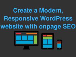 Create a Modern Responsive WordPress website with onpage SEO