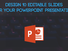 Design 10 Editable Slides for Your PowerPoint Presentation