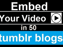 I will submit and embed your video in 50 tumblr blogs