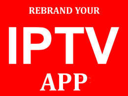 Professionally Rebrand Your Android Iptv App