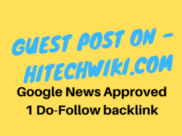 Publish a guest post on HitechWiki.com Google News Approved