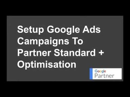 Setup Google Ads Campaigns To Partner Standard + Optimisation