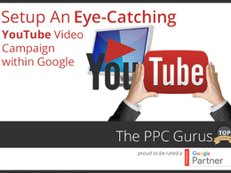 Setup an eye catching YouTube Video campaign within Google