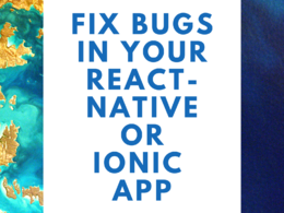 Fix any bug in React-Native and Ionic apps