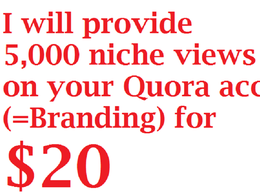 Provide 5,000 niche views on your Quora acc (=Branding)