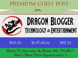 Place A Guest Post on DragonBlogger.com - DR 52, DoFollow