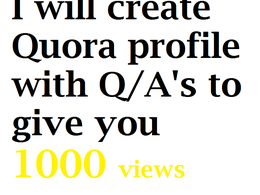 Create Quora profile with Q/A's to give you 1000 views