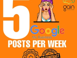 Create 5 Google My Business posts, every week for 1 month