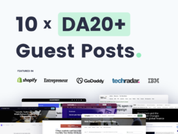 Write & Publish 10 Guest Posts On Quality DA20+ Websites/Blogs
