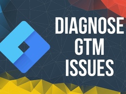 Diagnose your Google Tag Manager (GTM) issue