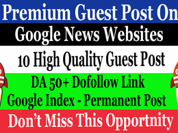 10 Dofollow Guest Post on DA 50+ Google News Approved Websites