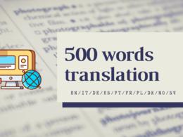 Translate  from/to EN/IT/DE/ES/PT/FR/PL/DK/NO/SV (500 words)