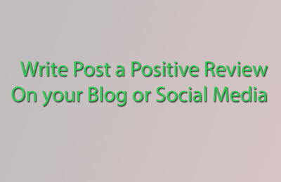 Write post a positive review on your Blog or Social media