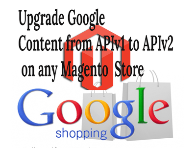 Upgrade Google Content from APIv1 to APIv2 on your Magento store