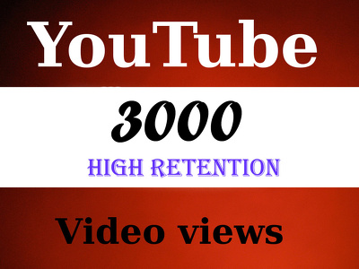 Add 3000 High retention Real Human Youtube views