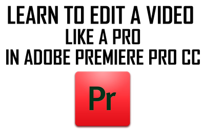 Teach you how to edit a video like a pro in Adobe Premiere Pro CC