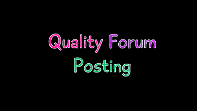 Write quality posts on your forum