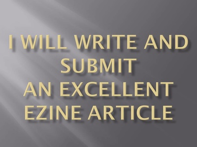Write and Submit An Excellent Ezine Article