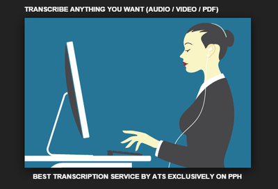 complete ANY transcription work (Audio/Video/Un-editable file)