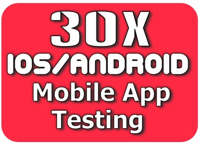 30x Mobile App Testing: Download + Install + Tasks + Ratings iOs/Android